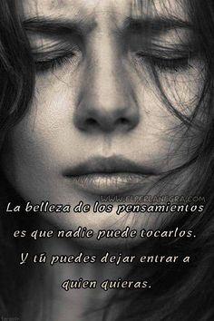 〽️La belleza de los pensamientos es que nadie puede tocarlos...