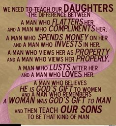 I have 3 boys and 1 girl, this is exactly what I tell them all the time, cause my father taught it to me.