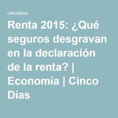 Renta 2015: ¿Qué seguros desgravan en la declaración de la renta? | Economía | Cinco Días