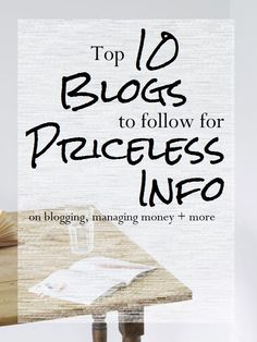 Top 10 Blogs to Follow for Priceless Info on blogging, managing money + more! If you're looking to start a blog, learn how to save your money better, start a work at home business, planning to travel, or planning a wedding, check out these amazing blogs!
