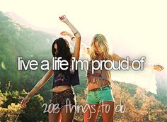 Live a life I'm proud of.