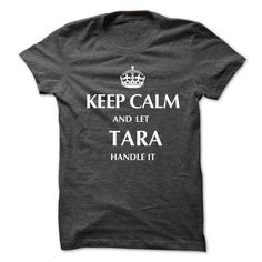 Awesome Tee Keep Calm and Let TARA  Handle It.New T-shirt T-Shirts