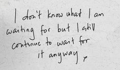 Dont wiat for anyone or anything , if you really want it you'll find it along the way