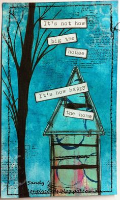 Background is Dylusion Spray, collaged the house from some Gelli prints and painted the tree, sewed around edge.. Typed with my typewriter for the quote.