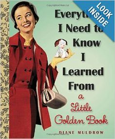Everything I Need To Know I Learned From a Little Golden Book (Little Golden Books (Random House)) Hardcover by Diane E. Muldrow (Author)