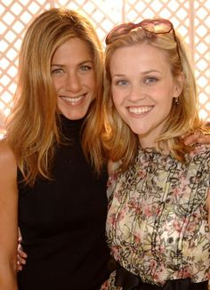 Jennifer Aniston and Reese Witherspoon (my two favs)