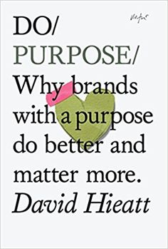 Do Purpose: Why Brands with a Purpose Do Better and Matter More (Do Books): Amazon.co.uk: David Hieatt: 8601404488788: Books