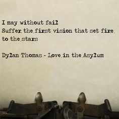 From Dylan Thomas' poem Love in the Asylum. Poetry Quotes, Words Quotes, Wise Words, Me Quotes, Sayings, Book Quotes, Dylan Thomas Quotes, Word Porn, Beautiful Words