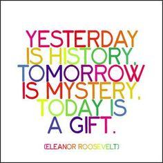 yesterday, tomorrow...... today!
