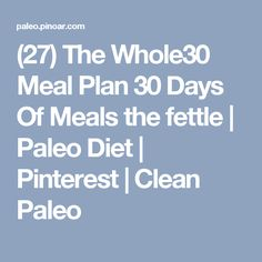 (27) The Whole30 Meal Plan 30 Days Of Meals the fettle | Paleo Diet | Pinterest | Clean Paleo
