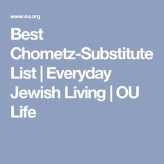 Best Chometz-Substitute List | Everyday Jewish Living | OU Life