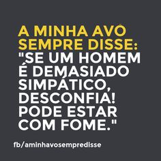 If a man is too nice, suspect that he might be hungry.  #aminhavosempredisse #frases #avo #funny #divertido #quotes #grandma #lol #frasesdaavo #comedia #comedy #phrases #rir