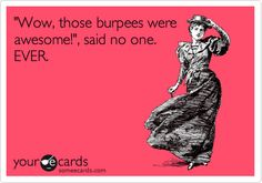 I hate/love burpees so much.