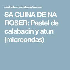 SA CUINA DE NA ROSER: Pastel de calabacin y atun (microondas)