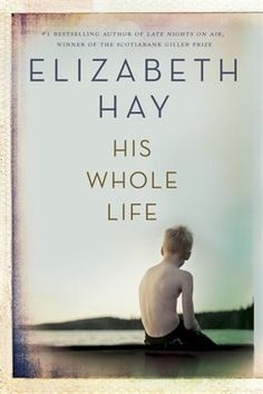Hay explores the mystery of how members of a family can hurt each other so deeply, and remember those hurts in such detail, yet find openings that shock them with love and forgiveness. His Whole Life by Elizabeth Hay New Books, Good Books, Books To Read, Mother Son Relationship, Roman, Love And Forgiveness, Penguin Random House, Best Selling Books, Coming Of Age
