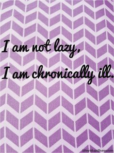 Calling Those with a Chronic Illness Lazy | Life with an Illness