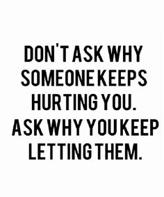 Don't Ask Why Someone Keeps Hurting You – Love and Relationship Quotes