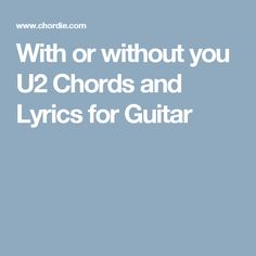 With or without you U2 Chords and Lyrics for Guitar