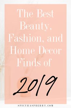 All the best beauty, fashion, and home decor finds from 2019. The products come from Target, Amazon, Sephora, and more! | Spicy Raspberry