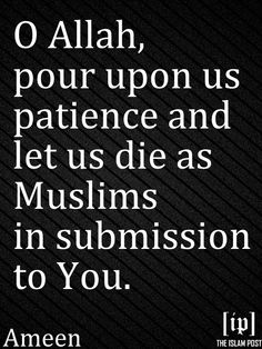 O Allah, pour upon us patience and let us die as Muslims [in submission to You]. Islamic Inspirational Quotes, Religious Quotes, Arabic Quotes, Islamic Quotes, Islamic Art, Online Quran, All About Islam, My True Love, Hadith