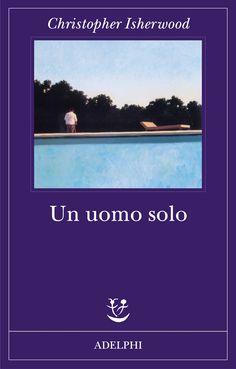 Un uomo solo - Christopher Isherwood - Adelphi Edizioni