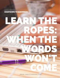 Learn the Ropes: When the Words Won't Come?tips for pushing past the block:  http://www.yabuccaneers.com/blog/2016/9/12/learn-the-ropes-when-the-words-wont-come