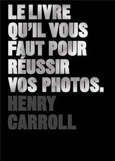 Amazon.fr - Le livre qu'il vous faut pour réussir vos photos - Henry Carroll, Audrey Favre - Livres