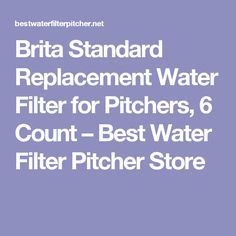 Brita Standard Replacement Water Filter for Pitchers, 6 Count – Best Water Filter Pitcher Store