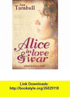 Alice in Love  War (9781406302448) Ann Turnbull , ISBN-10: 1406302449  , ISBN-13: 978-1406302448 ,  , tutorials , pdf , ebook , torrent , downloads , rapidshare , filesonic , hotfile , megaupload , fileserve