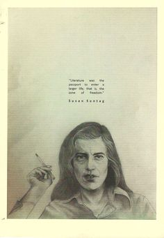 Literature was the passport to enter a larger life; that is, the zone of freedom.   --  Susan Sontag