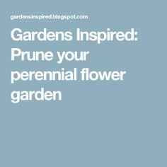 Gardens Inspired: Prune your perennial flower garden