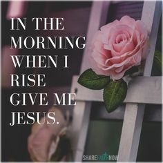 God and Jesus Christ:In the morning when i rise give me Jesus. Give Me Jesus, My Jesus, Go For It, Give It To Me, Jesus Christ Quotes, Self Discipline, Quotes About God, Flower Delivery, God Is Good