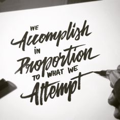 We accomplish in proportion to what we attempt