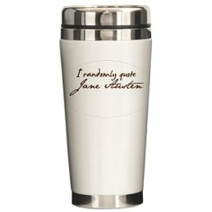 I Randomly Quote Jane Austen Ceramic Travel Mug by CafePress : Amazon.com : Home & Kitchen