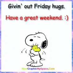 Giving Out Friday Hugs. Have A Great weekend friday happy friday happy friday quotes friday pictures friday pic images friday picture images happy friday images Friday Quotes Humor, Happy Friday Quotes, Snoopy Quotes, Peanuts Quotes, Weekend Quotes, Morning Quotes, Funny Friday, Funny Quotes, Friday Wishes