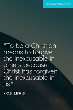 """To be a Christian means to forgive the inexcusable in others because Christ has…"