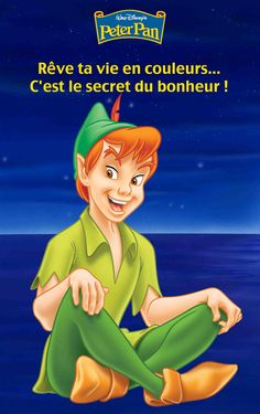 """Peter Pan © Disney <>  """"dream of your life in color... it's the secret of joy!"""" i like the french lyrics better than the english"""