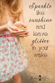 Sparkle like sunshine and leave glitter in your wake