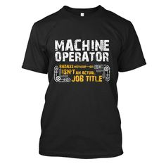 """Badass - Machine Operator- """" Special Tee For Machine Operators _ Wear this tee with pride """""""