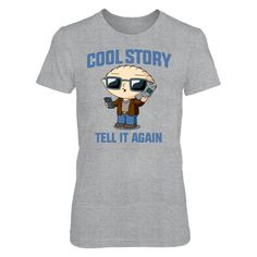 Family Guy - Cool Story, Tell It Again Funny Shirt