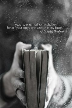 You are not a mistake. I created you. And I love you.  -God   Psalm 139:16