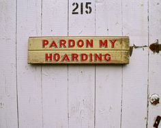 PARDON MY HOARDING Hand Painted Wood Sign by SimonSaysSigns, $36.00