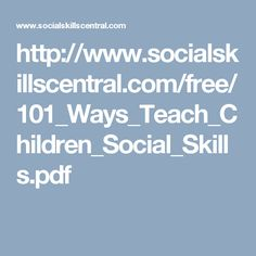 http://www.socialskillscentral.com/free/101_Ways_Teach_Children_Social_Skills.pdf