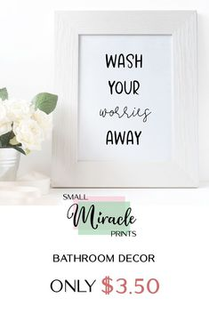 Wash your worries away with this bathroom wall art .... Style your bathroom with more relaxing bathroom prints and bathroom signs. Available @ SmallMiraclePrints for only $3.50 with it's opening sale for a limited time! — Visit our shop and you would be able to view even more affordable bathroom art printables! #BathroomWallDecor #BathroomPrints