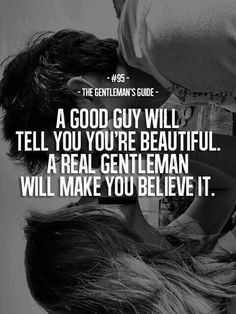 "The Gentleman's Guide 95 - ""A good guy will tell you're beautiful. A real gentleman will make you believe it. Gentleman Stil, Gentleman Rules, True Gentleman, Great Quotes, Quotes To Live By, Me Quotes, Inspirational Quotes, Honest Quotes, Funny Quotes"