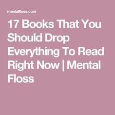 17 Books That You Should Drop Everything To Read Right Now | Mental Floss