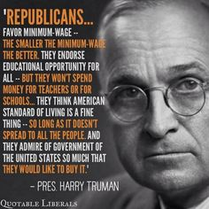Discover and share Harry Truman Quotes About Republicans. Explore our collection of motivational and famous quotes by authors you know and love. Political Posters, Political Quotes, Julian Bond, Standard Of Living, Harry Truman, American Standard, Us Presidents, American Presidents, Republican Party