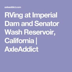 RVing at Imperial Dam and Senator Wash Reservoir, California | AxleAddict