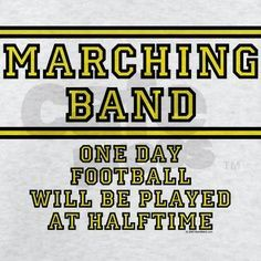 Marching Band Humor Band T-shirts Marching Band: Football At Halftime Band Nerd, Band Geek Humor, Band Jokes, Band Mom, Love Band, Marching Band Shirts, Marching Band Problems, Marching Band Humor, Flute Problems