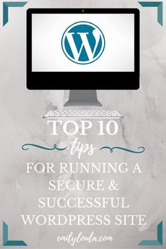 Top 10 Tips For Running A Secure & Successful Wordpress Site and Blog from emilyloula. Ft. security tips, suggested plugins, backups and more. Blogging tips!